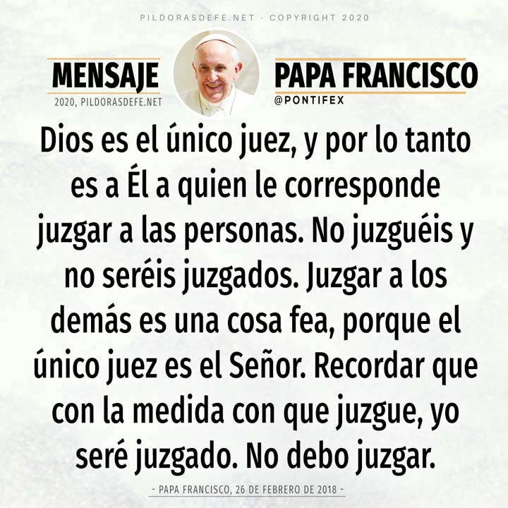 Papa Francisco. Reflexión sobre no juzgar a los demás. Solo Dios juzga