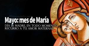mayo mes de la virgen maria madre en todo momento recurro a tu amor maternal dia