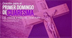 oracion primero domingo de cuaresma las tentaciones del demonio