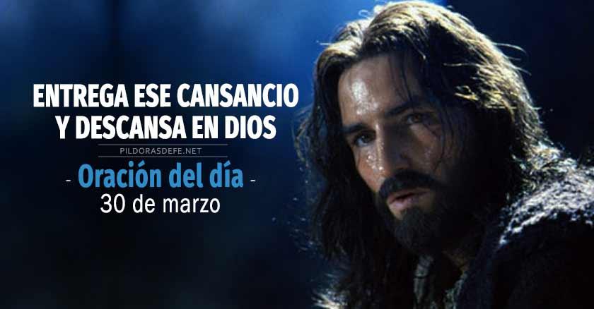 oracion del dia  de marzo Entrega ese cansancio descansa en Dios