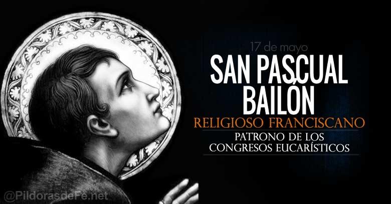 san pascual bailon religioso franciscano patrono de los congresos eucaristicos
