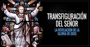 Transfiguración del Señor. Fiesta. La revelación de la Gloria de Dios