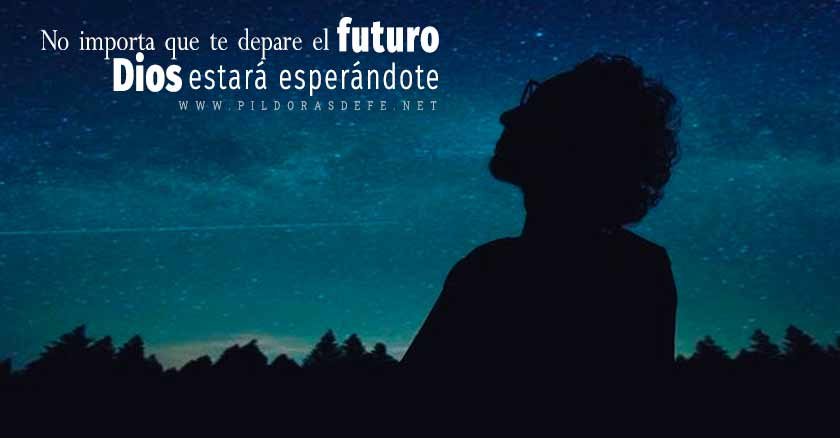 no importa que te depare el futuro dios estara esperandote