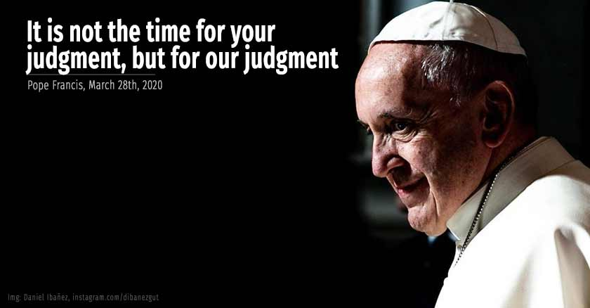 pope-francis-It-is-not-the-time-for-your-judgment-but-for-our-judgment.jpg