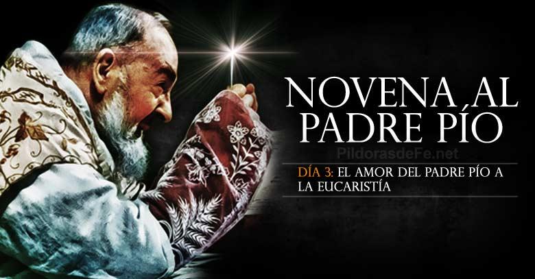 novena al padre pio dia  el amor del padre pio a la eucaristia