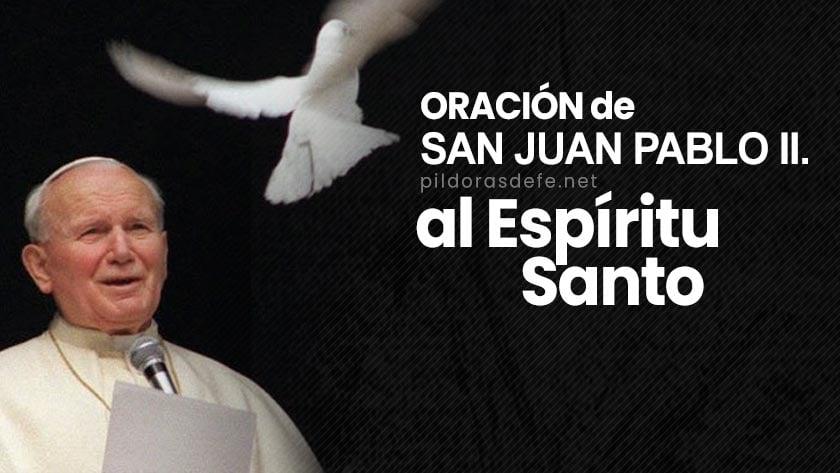 oracion al espiritu santo por san juan pablo ii en dificultades problemas