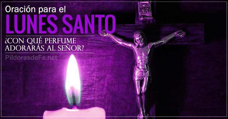 oracion para el lunes santo perfume para adorar al senor