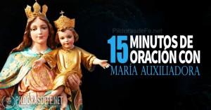 maria auxiliadora quince minutos de oracion
