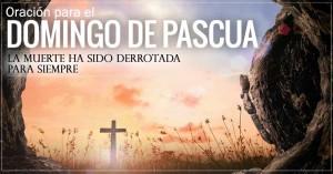 oracion para el domingo de pascua resurreccion la muerte ha sido derrotada para siempre